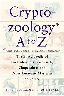 Image for Cryptozoology A To Z: The Encyclopedia of Loch Monsters, Sasquatch, Chupacabras, and Other Authentic Mysteries of Nature