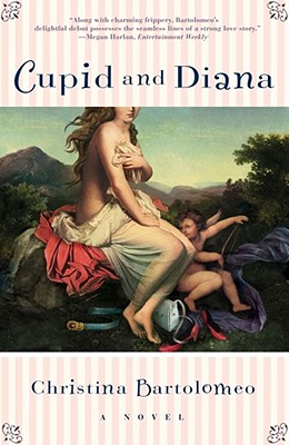 Cupid and Diana: A Novel, Bartolomeo, Christina