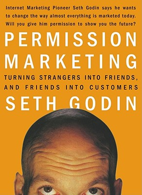 Permission Marketing: Turning Strangers into Friends and Friends into Customers, Godin, Seth