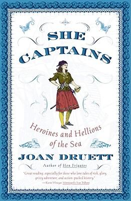 She Captains: Heroines and Hellions of the Sea, Druett, Joan