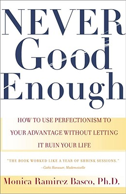 NEVER GOOD ENOUGH HOW TO USE PERFECTIONISM TO YOUR ADVANTAGE WITHOUT LETTING IT RUIN YOUR LIF, BASCO, MONICA