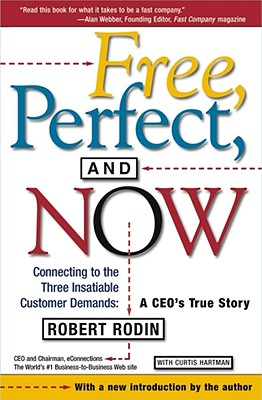 Free, Perfect, and Now: Connecting to the Three Insatiable Customer Demands, A CEO's True Story, Rodin, Robert