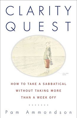 Image for Clarity Quest: How to Take a Sabbatical Without Taking More Than a Week Off