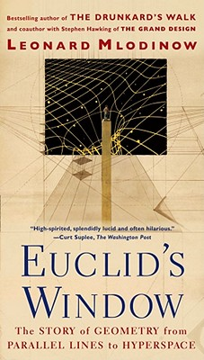 Euclid's Window : The Story of Geometry from Parallel Lines to Hyperspace, Leonard Mlodinow
