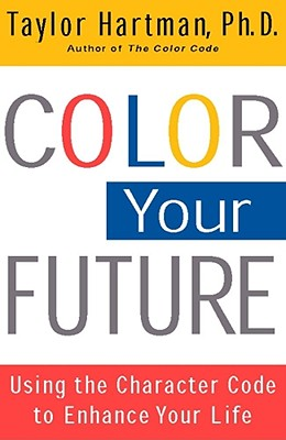 Image for Color Your Future: Using the Character Code to Enhance Your Life