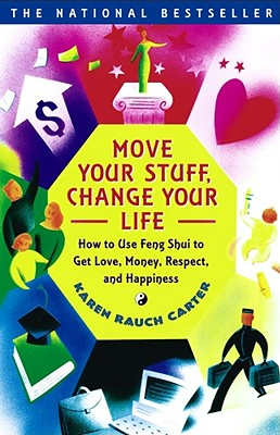 Move Your Stuff, Change Your Life : How to Use Feng Shui to Get Love, Money, Respect and Happiness, KAREN RAUCH CARTER, JEFF FESSLER