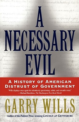 A Necessary Evil: A History of American Distrust of Government, Wills, Garry