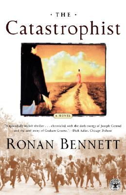 The Catastrophist : A Novel, Bennett, Ronan