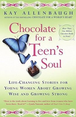 Chocolate for a Teens Soul : Life-Changing Stories for Young Women About Growing Wise and Growing Strong, Allenbaugh,KayKay/Allenbaugh,Kay
