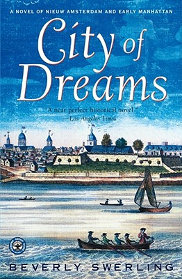 City of Dreams: A Novel of Nieuw Amsterdam and Early Manhattan, Beverly Swerling