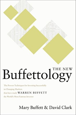 The New Buffettology: The Proven Techniques for Investing Successfully in Changing Markets That Have Made Warren Buffett the World's Most Famous Investor, Buffett, Mary; Clark, David