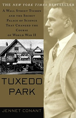 Tuxedo Park : A Wall Street Tycoon and the Secret Palace of Science That Changed the Course of World War II, JENNET CONANT