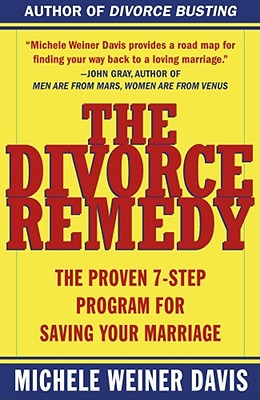 The Divorce Remedy: The Proven 7-Step Program for Saving Your Marriage, Michele Weiner Davis