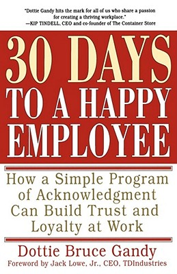 Image for 30 Days to A Happy Employee: How a Simple Program of Acknowledgment Can Build Trust and Loyalty at Work