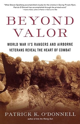 Beyond Valor: World War II's Ranger and Airborne Veterans Reveal the Heart of Combat, O'Donnell, Patrick K.
