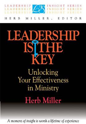 Image for Leadership Is the Key: Unlocking Your Effectiveness in Ministry (Leadership Insight Series)