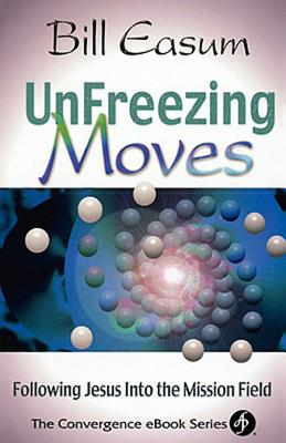 UnFreezing Moves: Following Jesus into the Mission Field, Easum, Bill