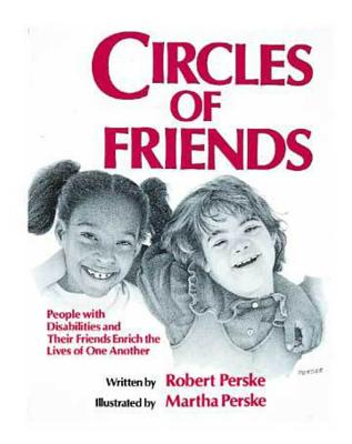 Circles of Friends: People With Disabilities and Their Friends Enrich the Lives of One Another, Perske, Robert; Perske, Martha