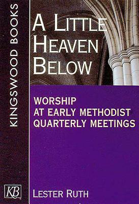Image for A Little Heaven Below: Worship at Early Methodist Quarterly Meetings