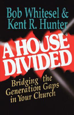 A House Divided: Bridging the Generation Gap in your Church, Bob Whitesel
