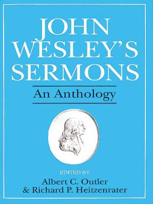 John Wesleys Sermons : An Anthology, JOHN WESLEY, RICHARD P. HEITZENRATER, ALBERT COOK OUTLER