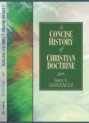 Concise History of Christian Doctrine, JUSTO L. GONZALEZ