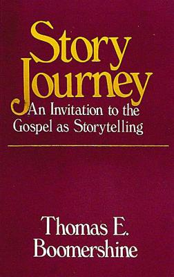 Story Journey: An Invitation to the Gospel as Storytelling, Thomas E. Boomershine