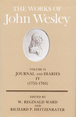 The Works of John Wesley Volume 21: Journal and Diaries IV (1755-1765) (Journals & Letters, 1755-1765, Vol. 21), Richard P. Heitzenrater