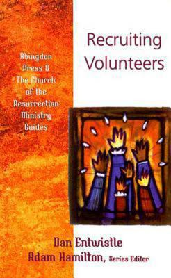 Recruiting Volunteers (The Abingdon Press & The Church of the Resurrection Ministry Guides), Dan Entwistle