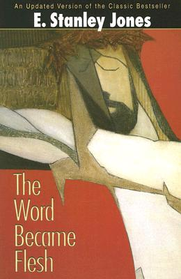 The Word Became Flesh, E. STANLEY JONES