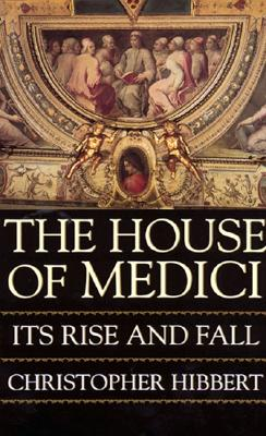 The House of Medici: Its Rise and Fall, Hibbert, Christopher
