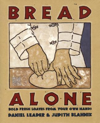 Image for Bread Alone: Bold Fresh Loaves from Your Own Hands