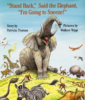 """Image for """"Stand Back,"""" Said the Elephant, """"I'm Going to Sneeze!"""""""