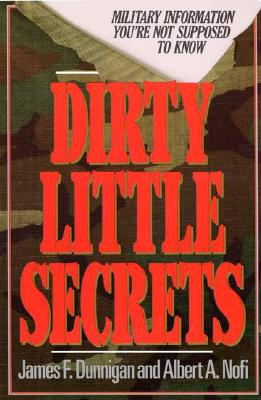 Dirty Little Secrets: Military Information You're Not Supposed To Know, Dunnigan, James F.; Nofi, Albert