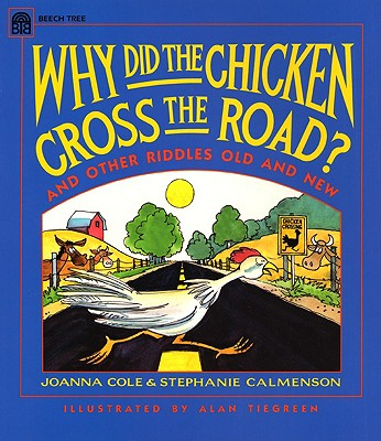 Why Did the Chicken Cross the Road?, Cole, Joanna; Calmenson, Stephanie; Tiegreen, Alan [Illustrator]