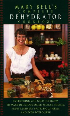 Mary Bell's Complete Dehydrator Cookbook, Bell, Mary