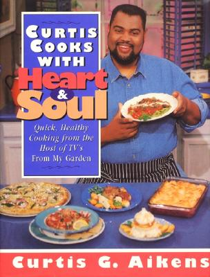 Image for CURTIS COOKS WITH HEART & SOUL : QUICK