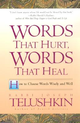 Words That Hurt, Words That Heal: How to Choose Words Wisely and Well, Telushkin, Joseph