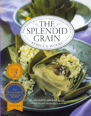 Image for The Splendid Grain : Robust, Inspired Recipes for Grains With Vegetables, Fish, Poultry, Meat, and Fruit