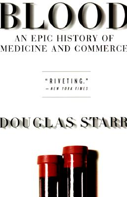 Blood: An Epic History of Medicine and Commerce, Starr, Douglas A.