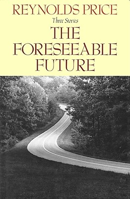 The Foreseeable Future/Three Stories:  The Fare to the Moon, the Foreseeable Future, and Back Before Day, Price, Reynolds