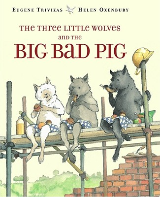 Image for THREE LITTLE WOLVES AND THE BIG BAD PIG