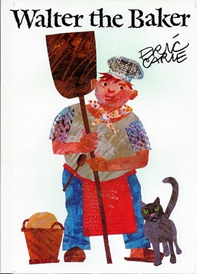 "Walter the Baker (The World of Eric Carle), ""Carle, Eric"""