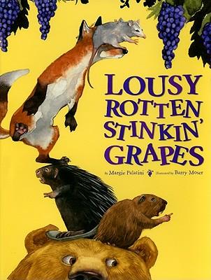 Lousy Rotten Stinkin' Grapes, MARGIE PALATINI, BARRY MOSER, ILLUS.