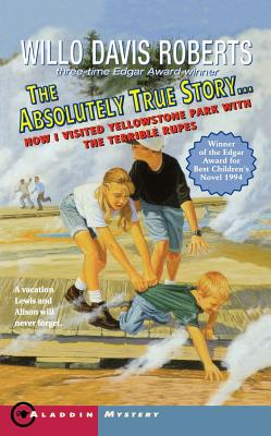 The Absolutely True Story...How I Visited Yellowstone Park With The Terrible Rupes, Roberts, Willo Davis