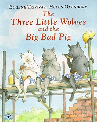 THREE LITTLE WOLVES AND THE BIG BAD PIG, EUGENE TRIVIZAS