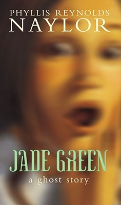 "Jade Green : A Ghost Story, ""Naylor, Phyllis Reynolds"""