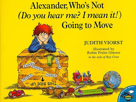 """Alexander, Who's Not (Do You Hear Me? I Mean It!) Going to Move"", ""Viorst, Judith, Cruz, Ray"""