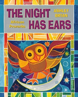 The Night Has Ears: African Proverbs, Bryan, Ashley