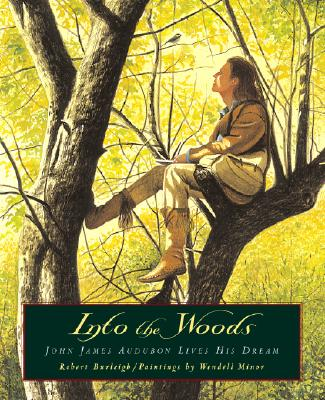 Into the Woods: John James Audubon Lives His Dream, Burleigh, Robert